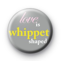 Love Is Whippet Shaped badge