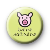 Pig Love Me Don't Eat Me Badges