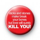 Love will KILL YOU Badge