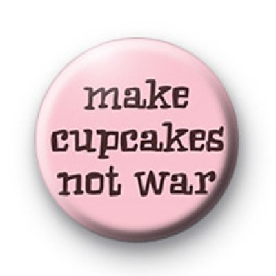 Make Cupcakes not War badges