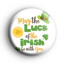 May The Luck of The Irish Be With You Badge