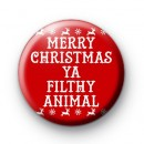 Merry Christmas Ya Filthy Animal Badge