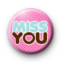 Miss You Button Badges