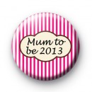Pink Mum to be 2013 Badge