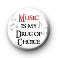 Music is my drug of choice badge