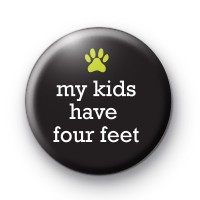My Kids Have Four Feet Badge