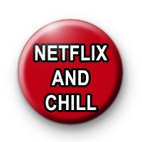 NETFLIX and CHILL Button Badge