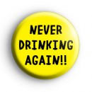 Never Drinking Again Button Badge