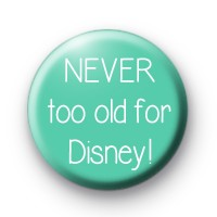 Never Too Old For Disney Badge