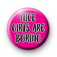 Nice Girls are BORING Button Badge