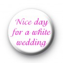 Nice Day for a White Wedding badge