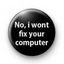No i wont fix your computer Badges