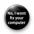 No i wont fix your computer Badge