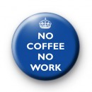 No Coffee No Work Blue Badge
