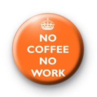 No Coffee No Work Orange Badge