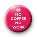 No Coffee No Work Pink Badge