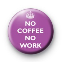 No Coffee no Work purple badge