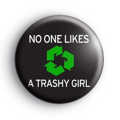 No One Likes a Trashy Girl Badge