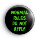 Normal Rules Do Not Apply Badge