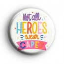 Colourful Not ALL Heroes Wear Capes Badge