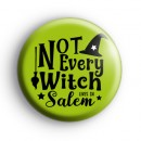 Not Every Witch Lives in Salem Badge