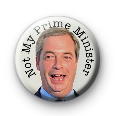 Nigel Farage Not My Prime Minister Badge