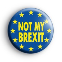 Not My Brexit Badge