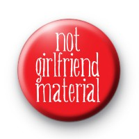 Not Girlfriend Material Badge