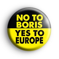 No To Boris Yes To Europe Badge