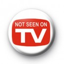 Not seen on TV badges