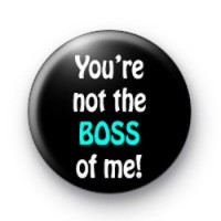 Not the BOSS of me Badge