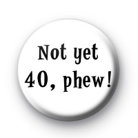 Not yet 40, phew badge