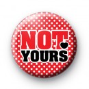 Not Yours Button Badges