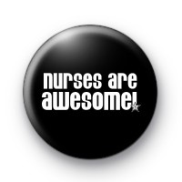 Nurses are Awesome Button Badge