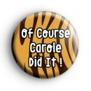 Of Course Carole Did It Badge