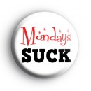 Mondays Suck Badge
