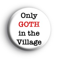 Only goth in the village badge