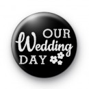 Our Wedding Day Button Badge