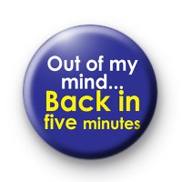 Out of my Mind Back in Five Minutes badges