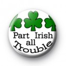 Part Irish All Trouble badges