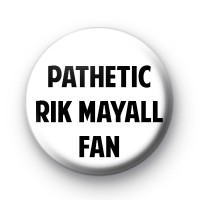 Pathetic Rik Mayall Fan Badge