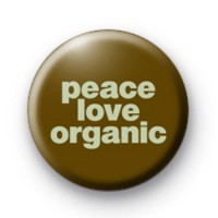 Peace Love Organic Badge Button Badges