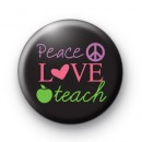 Peace Love Teach Button Badges