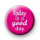 Pink Today is a Good Day Badge