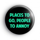 Places to go people to annoy badge