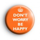 Dont Worry Be Happy Orange Badge