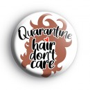 Quarantine Hair Dont Care Badge