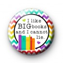 Colourful I Like BIG Books and I Cannot Lie Badge