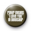 rawr means I Love You in Dinosaur badges
