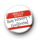 Hello My Name is Ron Weasleys Girlfriend badges